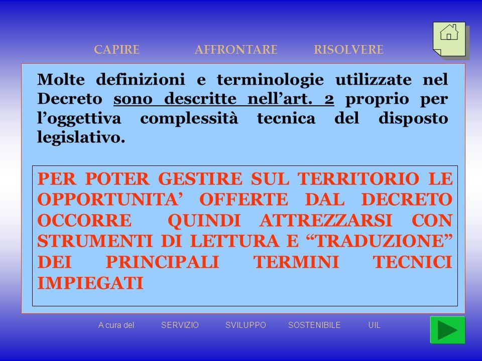PER POTER GESTIRE SUL TERRITORIO LE OPPORTUNITA OFFERTE DAL DECRETO OCCORRE QUINDI ATTREZZARSI CON STRUMENTI DI LETTURA E TRADUZIONE DEI PRINCIPALI TERMINI TECNICI IMPIEGATI A cura del SERVIZIO SVILUPPO SOSTENIBILE UIL Molte definizioni e terminologie utilizzate nel Decreto sono descritte nellart.