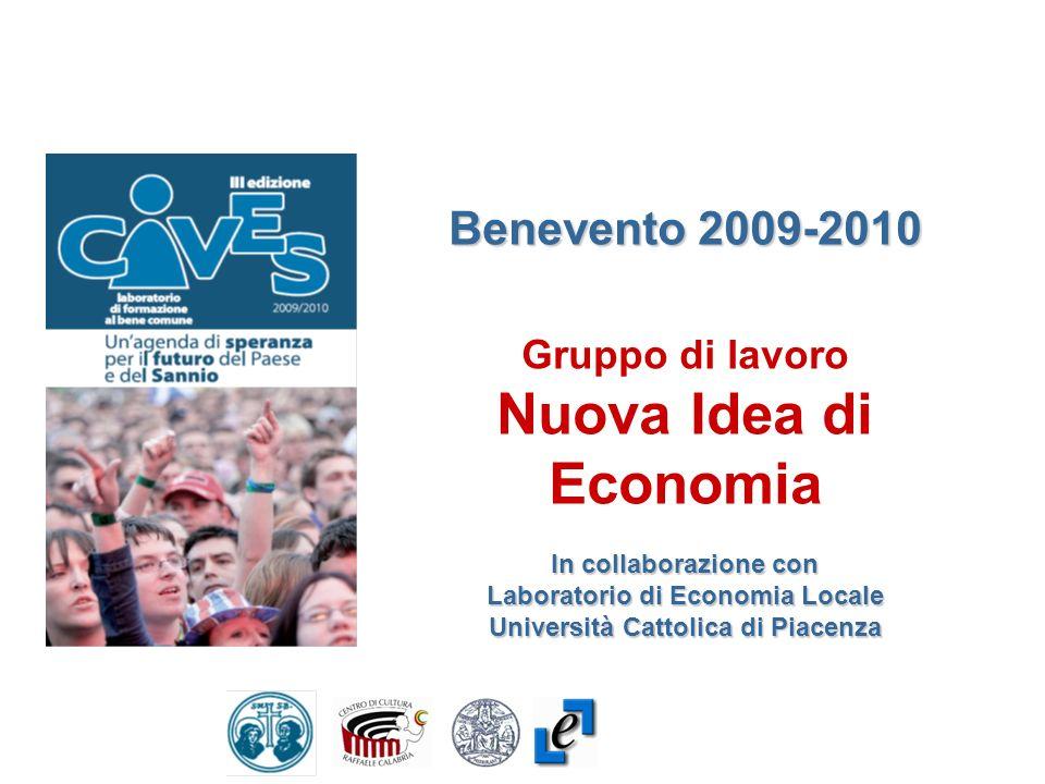 Benevento 2009-2010 Gruppo di lavoro Nuova Idea di Economia In collaborazione con Laboratorio di Economia Locale Università Cattolica di Piacenza