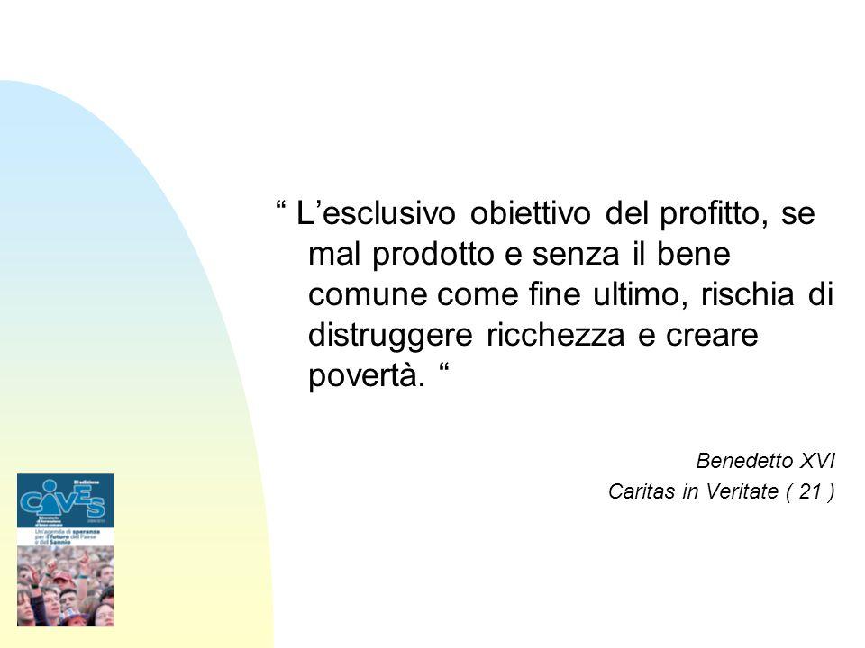 Lesclusivo obiettivo del profitto, se mal prodotto e senza il bene comune come fine ultimo, rischia di distruggere ricchezza e creare povertà. Benedet