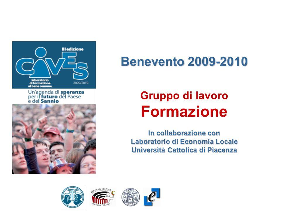 Benevento 2009-2010 Gruppo di lavoro Formazione In collaborazione con Laboratorio di Economia Locale Università Cattolica di Piacenza