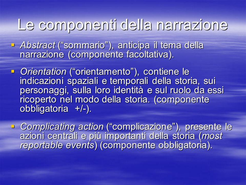 Le componenti della narrazione Abstract (sommario), anticipa il tema della narrazione (componente facoltativa).