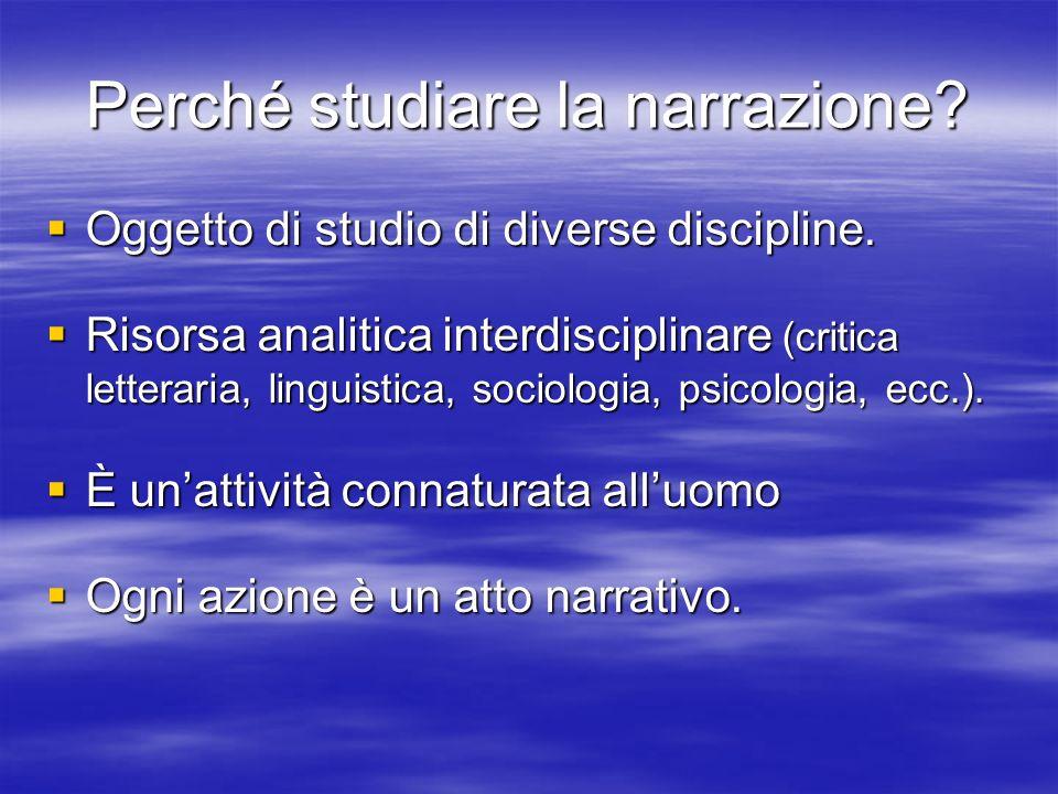 Perché studiare la narrazione. Oggetto di studio di diverse discipline.