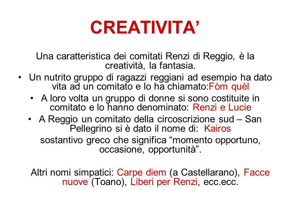 CREATIVITA Una caratteristica dei comitati Renzi di Reggio, è la creatività, la fantasia.