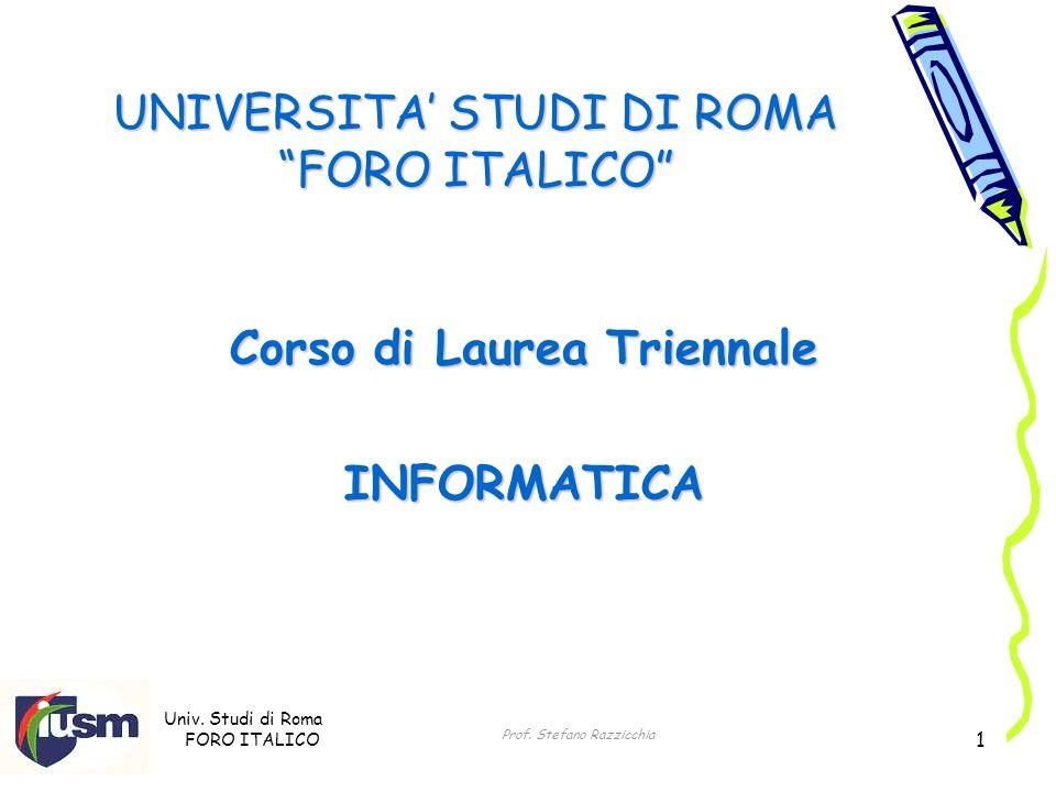 Univ. Studi di Roma FORO ITALICO Prof. Stefano Razzicchia 1 UNIVERSITA STUDI DI ROMA FORO ITALICO Corso di Laurea Triennale INFORMATICA