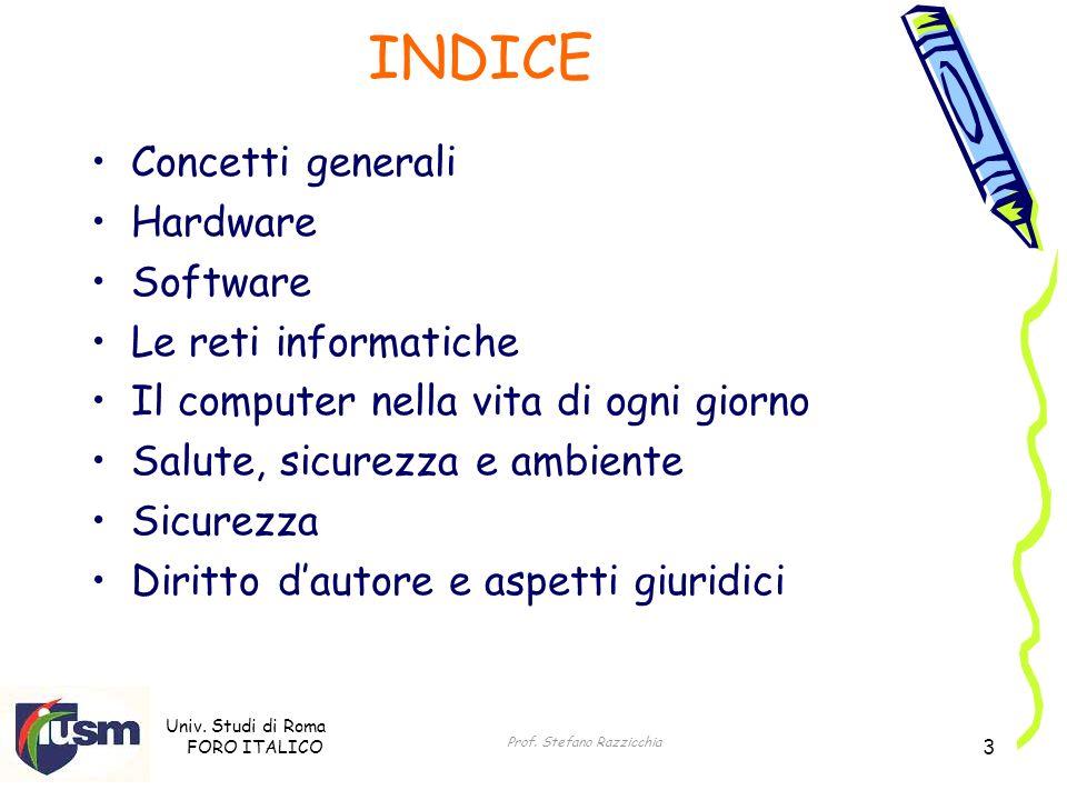 Univ. Studi di Roma FORO ITALICO Prof. Stefano Razzicchia 3 INDICE Concetti generali Hardware Software Le reti informatiche Il computer nella vita di