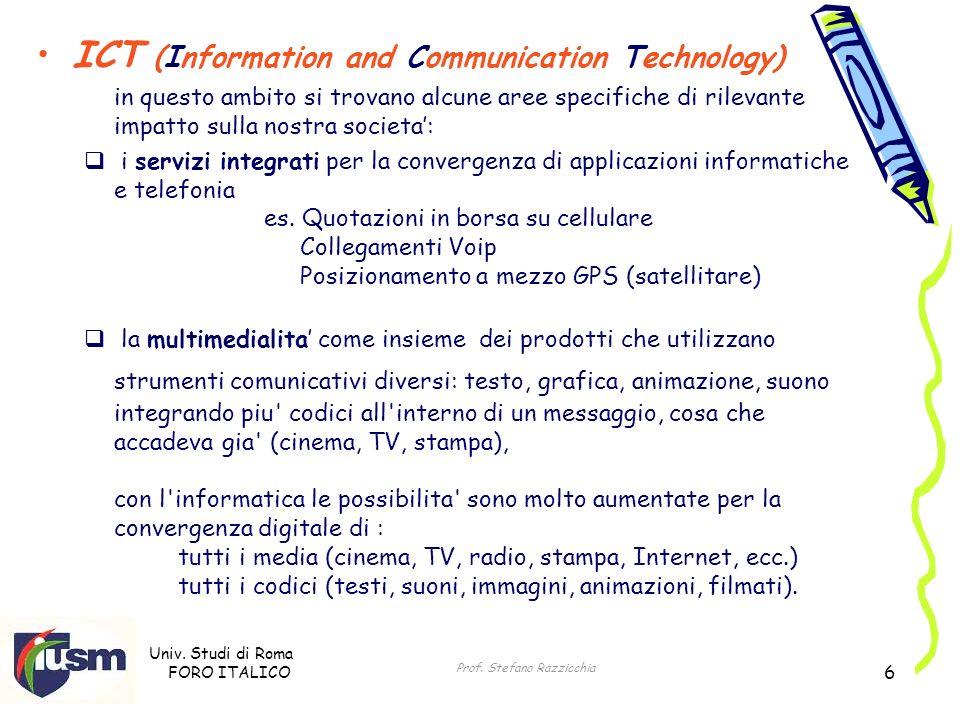 Univ. Studi di Roma FORO ITALICO Prof. Stefano Razzicchia 6 ICT (Information and Communication Technology) in questo ambito si trovano alcune aree spe