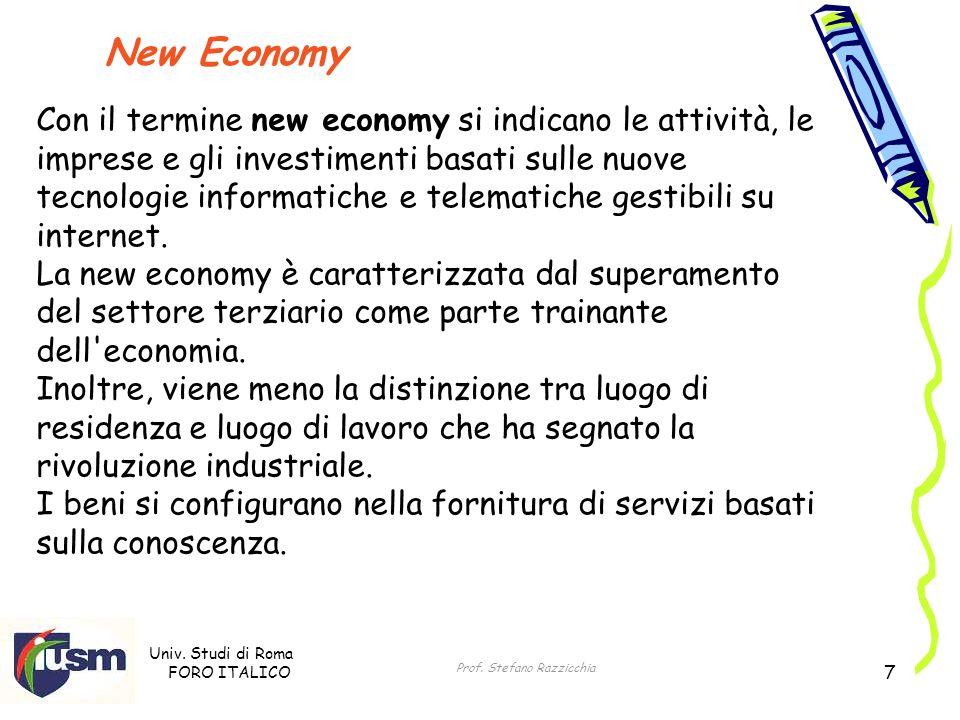 Univ. Studi di Roma FORO ITALICO Prof. Stefano Razzicchia 7 New Economy Con il termine new economy si indicano le attività, le imprese e gli investime
