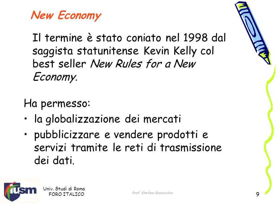 Univ. Studi di Roma FORO ITALICO Prof. Stefano Razzicchia 9 New Economy Ha permesso: la globalizzazione dei mercati pubblicizzare e vendere prodotti e