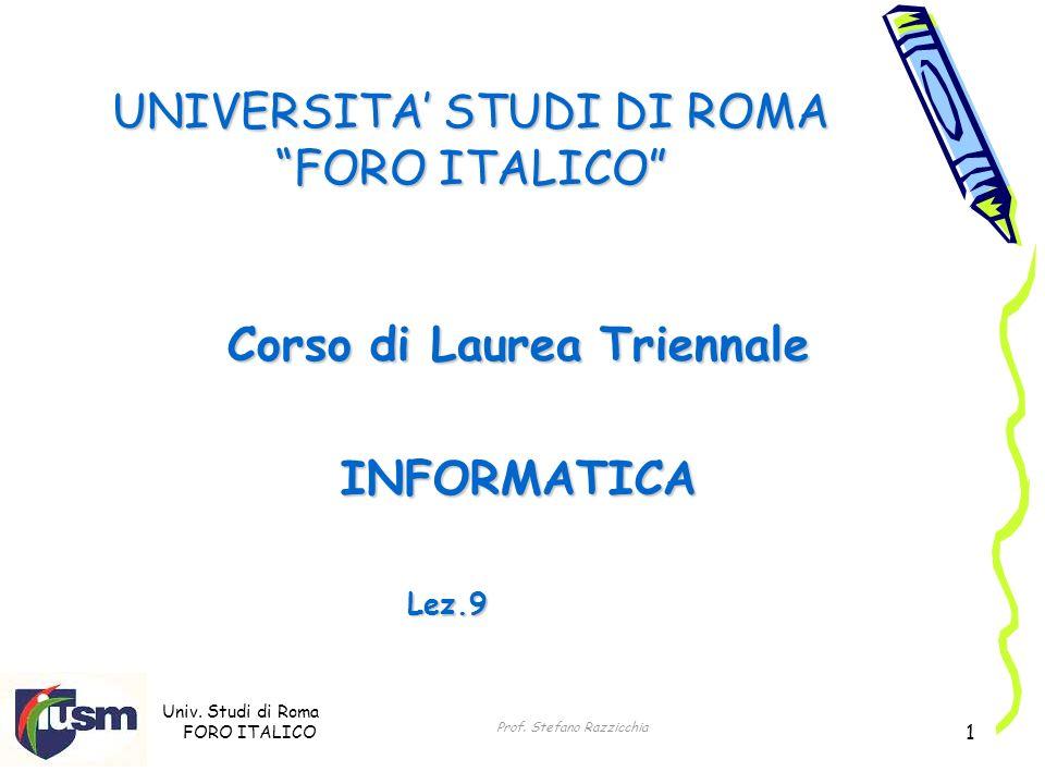 Univ. Studi di Roma FORO ITALICO Prof. Stefano Razzicchia 1 UNIVERSITA STUDI DI ROMA FORO ITALICO Corso di Laurea Triennale INFORMATICA Lez.9
