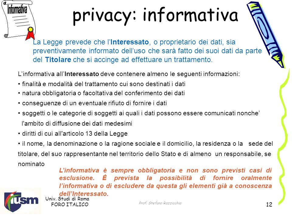 Univ. Studi di Roma FORO ITALICO Prof. Stefano Razzicchia 12 privacy: informativa Linformativa allInteressato deve contenere almeno le seguenti inform