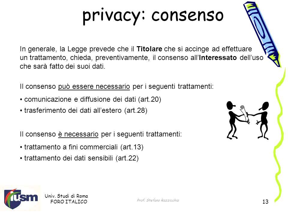 Univ. Studi di Roma FORO ITALICO Prof. Stefano Razzicchia 13 privacy: consenso Il consenso può essere necessario per i seguenti trattamenti: comunicaz