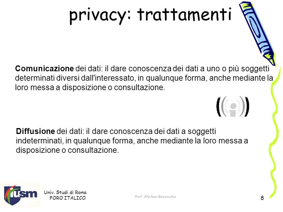 Univ. Studi di Roma FORO ITALICO Prof. Stefano Razzicchia 8 privacy: trattamenti Comunicazione dei dati: il dare conoscenza dei dati a uno o più sogge