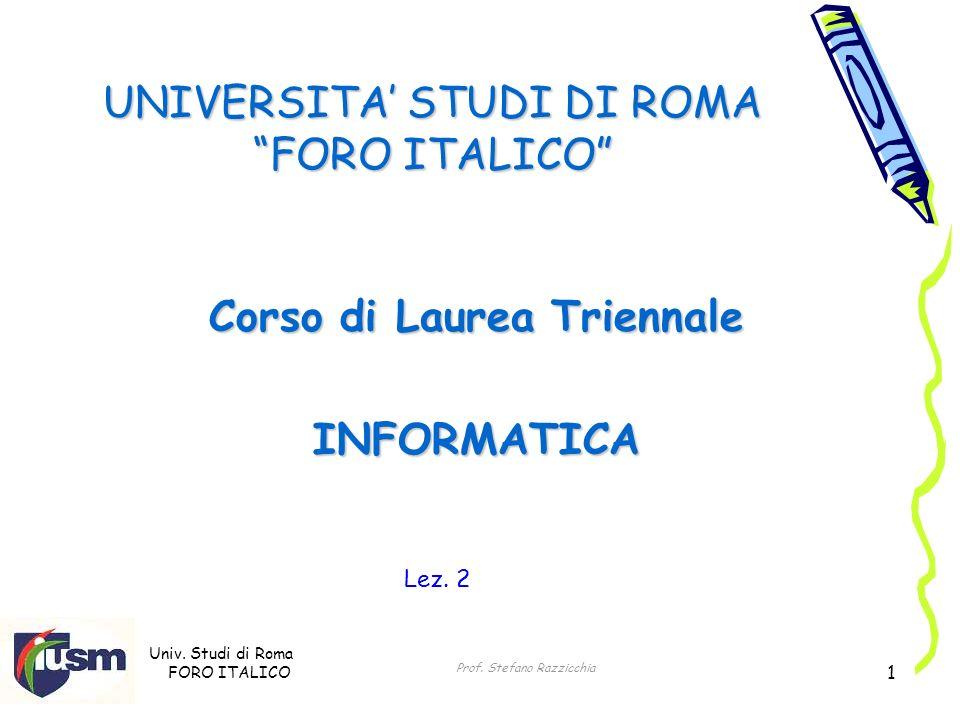 Univ. Studi di Roma FORO ITALICO Prof. Stefano Razzicchia 1 UNIVERSITA STUDI DI ROMA FORO ITALICO Corso di Laurea Triennale INFORMATICA Lez. 2