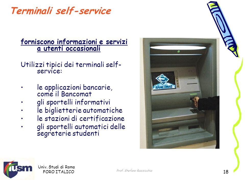 Univ. Studi di Roma FORO ITALICO Prof. Stefano Razzicchia 18 Terminali self-service forniscono informazioni e servizi a utenti occasionali Utilizzi ti