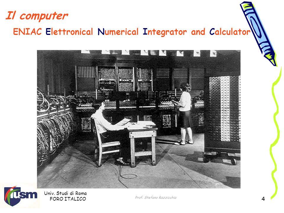 Univ. Studi di Roma FORO ITALICO Prof. Stefano Razzicchia 4 Il computer ENIAC Elettronical Numerical Integrator and Calculator