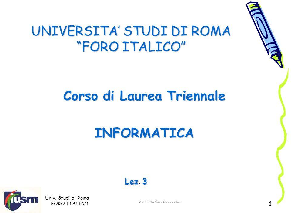 Univ. Studi di Roma FORO ITALICO Prof. Stefano Razzicchia 1 UNIVERSITA STUDI DI ROMA FORO ITALICO Corso di Laurea Triennale INFORMATICA Lez3 Lez. 3