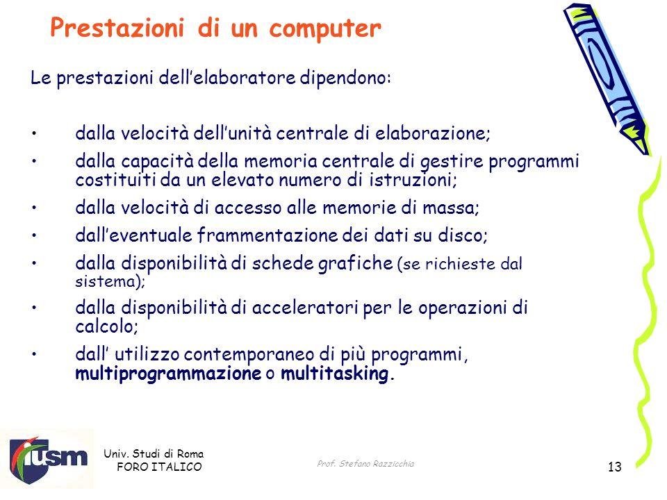 Univ. Studi di Roma FORO ITALICO Prof. Stefano Razzicchia 13 Prestazioni di un computer Le prestazioni dellelaboratore dipendono: dalla velocità dellu