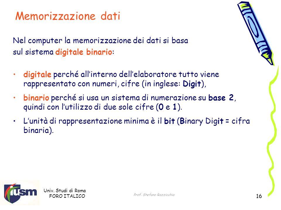 Univ. Studi di Roma FORO ITALICO Prof. Stefano Razzicchia 16 Nel computer la memorizzazione dei dati si basa sul sistema digitale binario: digitale pe