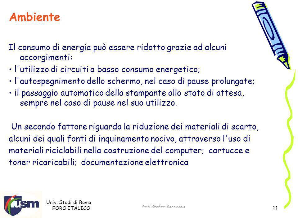 Univ. Studi di Roma FORO ITALICO Prof. Stefano Razzicchia 11 Ambiente Il consumo di energia può essere ridotto grazie ad alcuni accorgimenti: l'utiliz