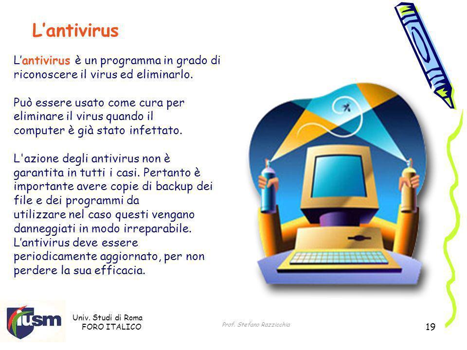 Univ. Studi di Roma FORO ITALICO Prof. Stefano Razzicchia 19 Lantivirus è un programma in grado di riconoscere il virus ed eliminarlo. Può essere usat