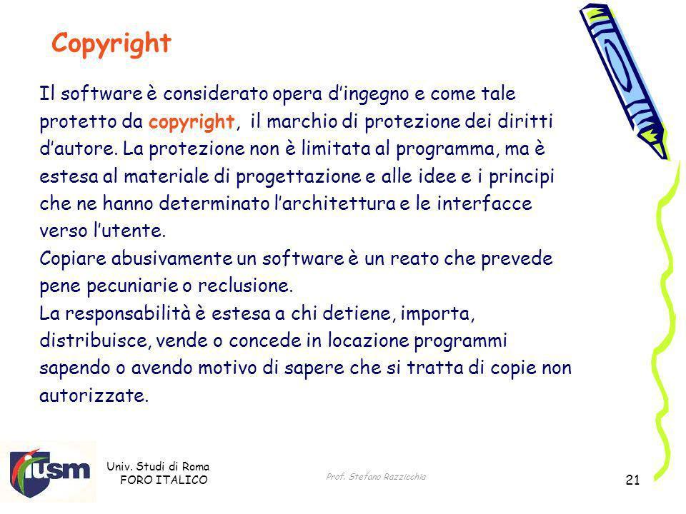 Univ. Studi di Roma FORO ITALICO Prof. Stefano Razzicchia 21 Il software è considerato opera dingegno e come tale protetto da copyright, il marchio di