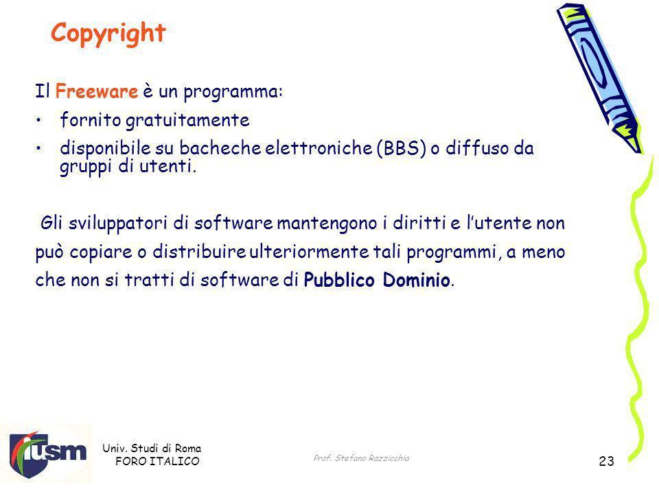 Univ. Studi di Roma FORO ITALICO Prof. Stefano Razzicchia 23 Il Freeware è un programma: fornito gratuitamente disponibile su bacheche elettroniche (B