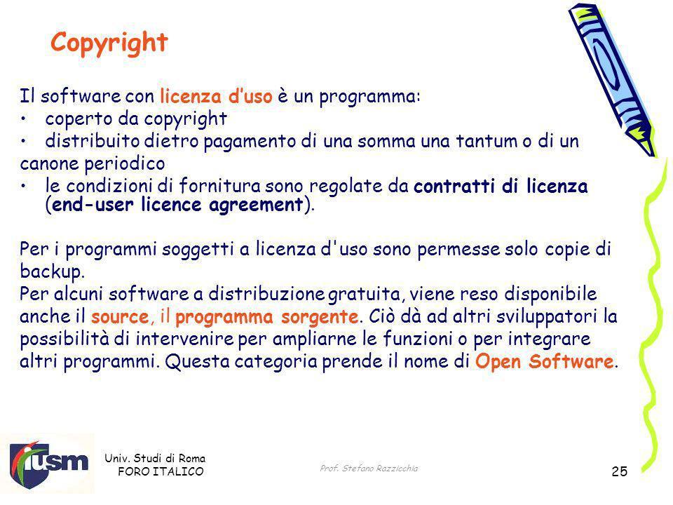 Univ. Studi di Roma FORO ITALICO Prof. Stefano Razzicchia 25 Il software con licenza duso è un programma: coperto da copyright distribuito dietro paga