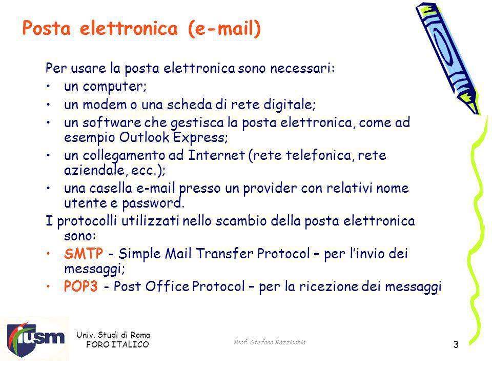 Univ. Studi di Roma FORO ITALICO Prof. Stefano Razzicchia 3 Per usare la posta elettronica sono necessari: un computer; un modem o una scheda di rete