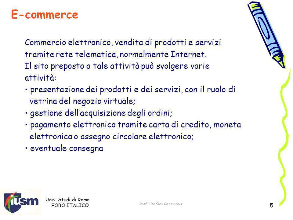 Univ. Studi di Roma FORO ITALICO Prof. Stefano Razzicchia 5 Commercio elettronico, vendita di prodotti e servizi tramite rete telematica, normalmente