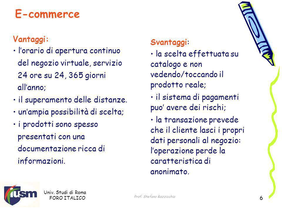 Univ. Studi di Roma FORO ITALICO Prof. Stefano Razzicchia 6 Vantaggi: lorario di apertura continuo del negozio virtuale, servizio 24 ore su 24, 365 gi