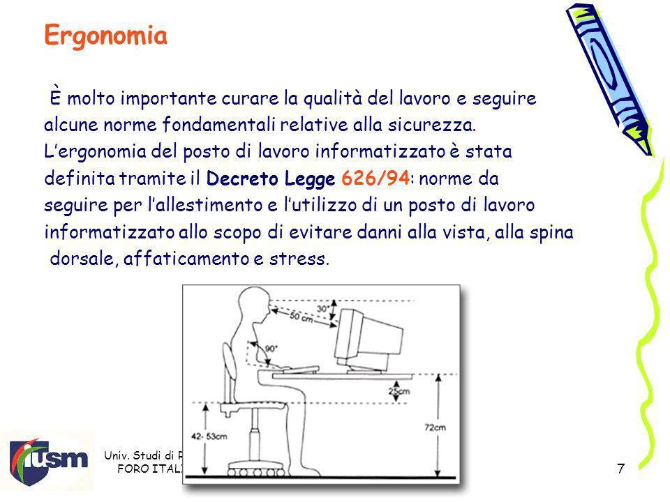 Univ. Studi di Roma FORO ITALICO Prof. Stefano Razzicchia 7 Ergonomia È molto importante curare la qualità del lavoro e seguire alcune norme fondament