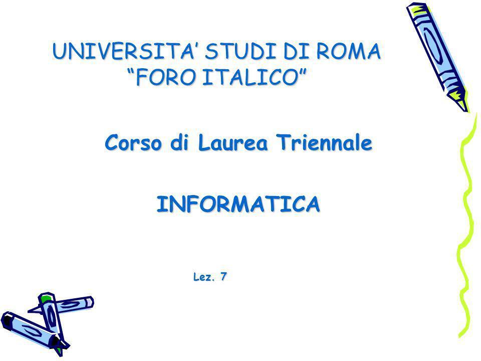 UNIVERSITA STUDI DI ROMA FORO ITALICO Corso di Laurea Triennale INFORMATICA Lez. 7