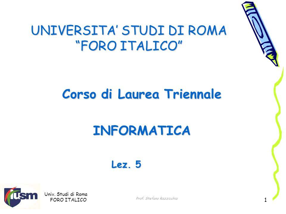 Univ. Studi di Roma FORO ITALICO Prof. Stefano Razzicchia 1 UNIVERSITA STUDI DI ROMA FORO ITALICO Corso di Laurea Triennale INFORMATICA Lez. 5