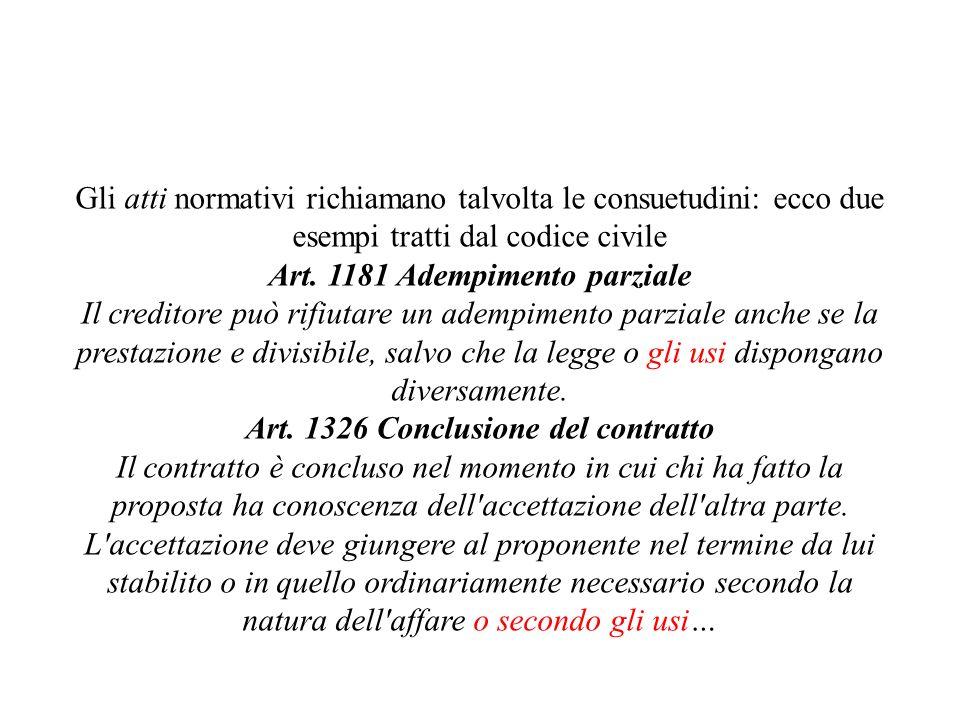 Gli spazi attuali della consuetudine Gli atti normativi richiamano talvolta le consuetudini: ecco due esempi tratti dal codice civile Art. 1181 Adempi
