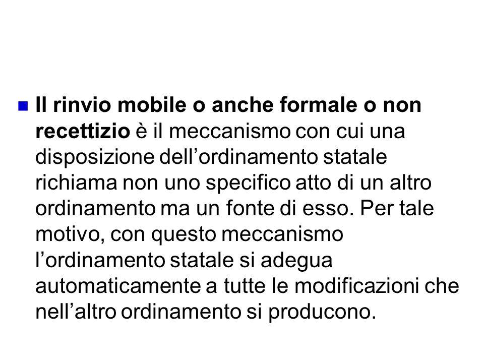 Rinvio mobile Il rinvio mobile o anche formale o non recettizio è il meccanismo con cui una disposizione dellordinamento statale richiama non uno spec
