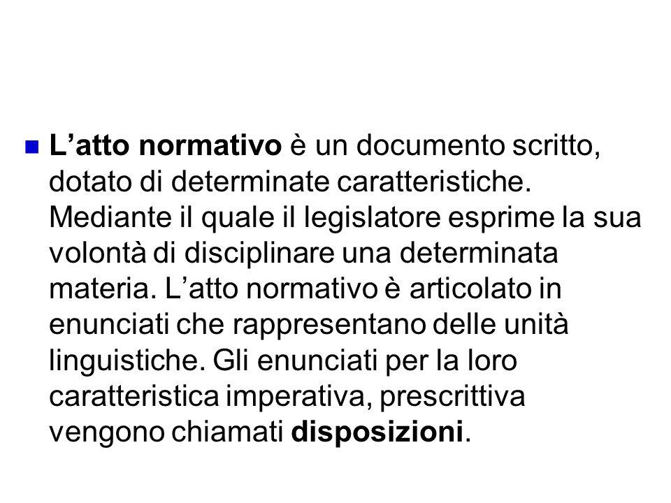 La funzione dellinterpretazione Latto normativo è un documento scritto, dotato di determinate caratteristiche. Mediante il quale il legislatore esprim