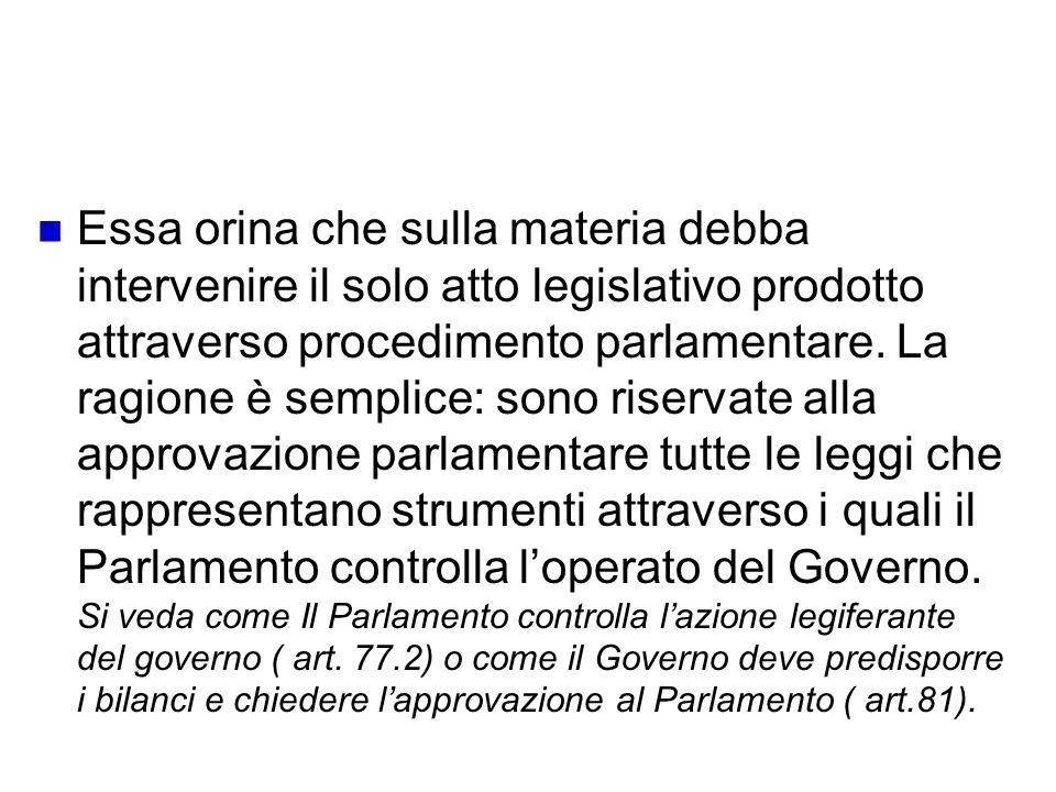 Riserva di legge formale: assicurare che la discipina in materia venga sottoposta al procediemnto parlamentare. Essa orina che sulla materia debba int