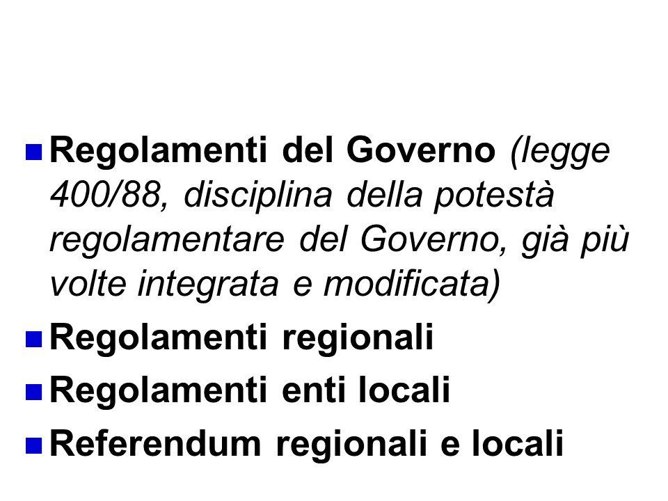 Fonti secondarie: una tipologia Regolamenti del Governo (legge 400/88, disciplina della potestà regolamentare del Governo, già più volte integrata e m