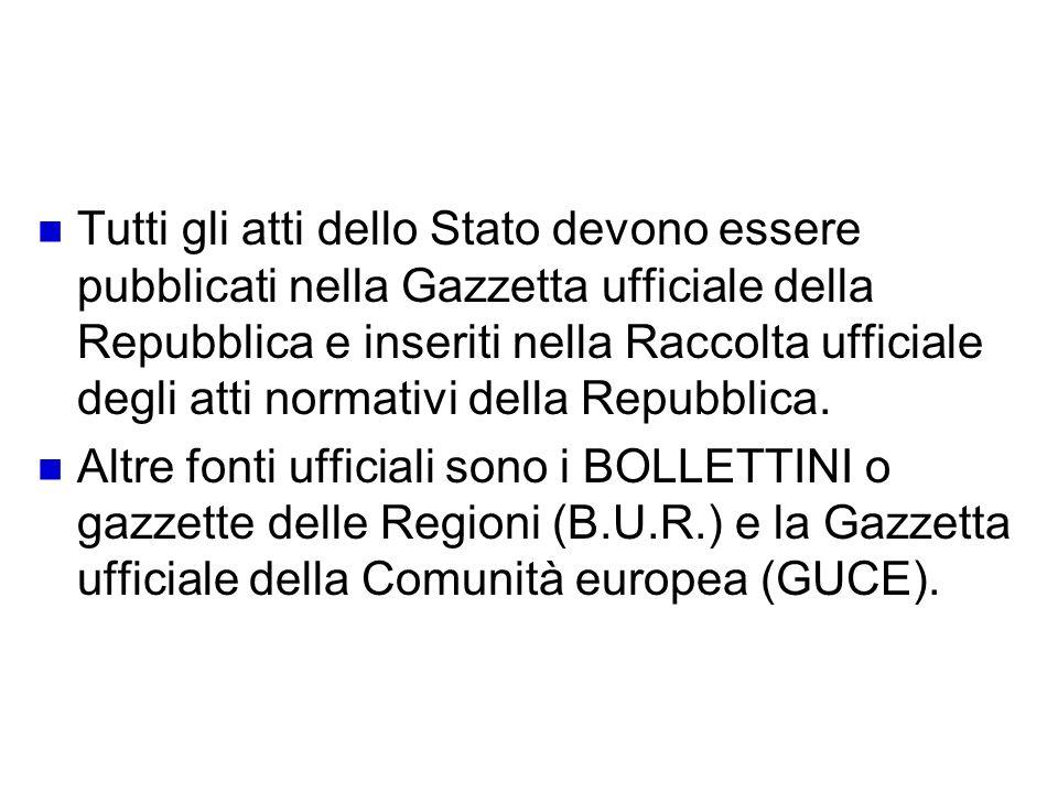 La gazzetta ufficiale: il quotidiano della legge Tutti gli atti dello Stato devono essere pubblicati nella Gazzetta ufficiale della Repubblica e inser