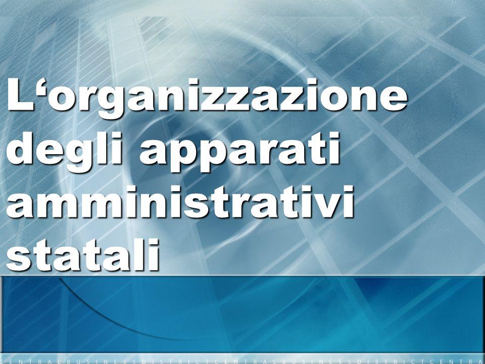 Lorganizzazione degli apparati amministrativi statali