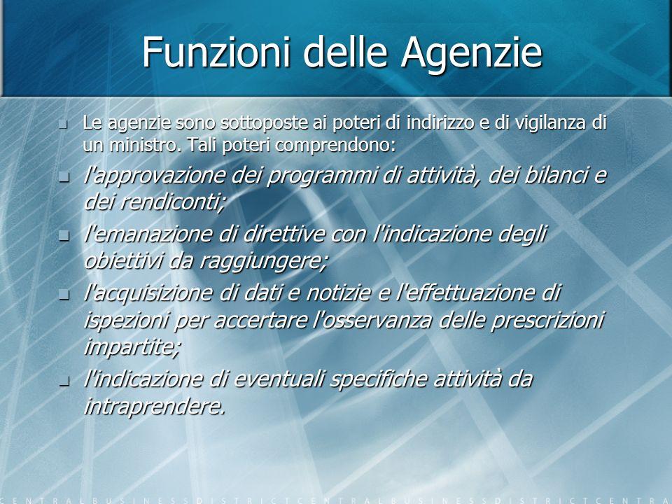 Funzioni delle Agenzie Le agenzie sono sottoposte ai poteri di indirizzo e di vigilanza di un ministro.