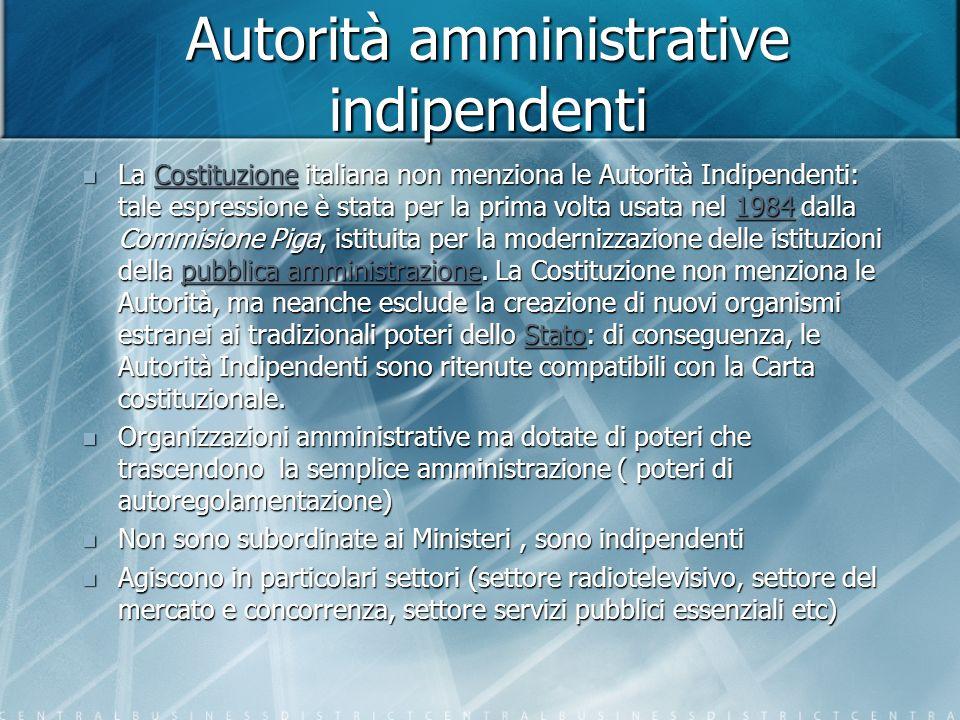 Autorità amministrative indipendenti La Costituzione italiana non menziona le Autorità Indipendenti: tale espressione è stata per la prima volta usata nel 1984 dalla Commisione Piga, istituita per la modernizzazione delle istituzioni della pubblica amministrazione.