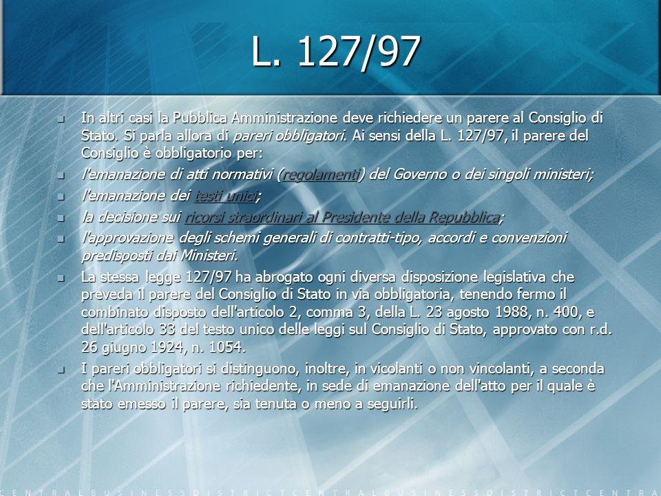 L. 127/97 In altri casi la Pubblica Amministrazione deve richiedere un parere al Consiglio di Stato. Si parla allora di pareri obbligatori. Ai sensi d