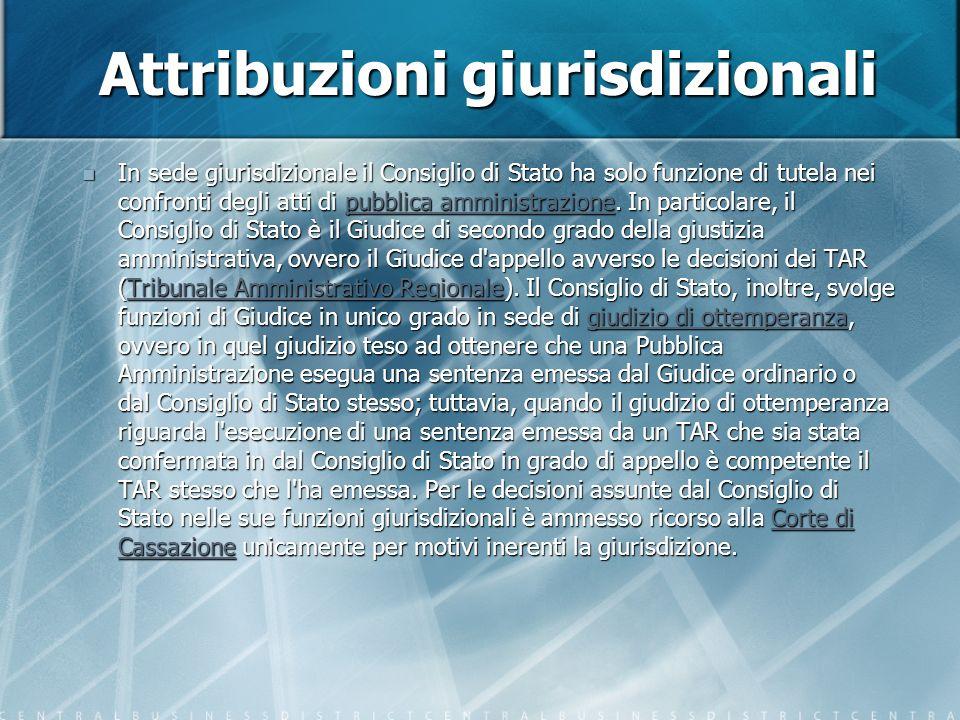 Attribuzioni giurisdizionali In sede giurisdizionale il Consiglio di Stato ha solo funzione di tutela nei confronti degli atti di pubblica amministrazione.