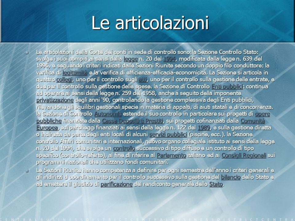 Le articolazioni Le articolazioni della Corte dei conti in sede di controllo sono:la Sezione Controllo Stato: svolge i suoi compiti ai sensi della legge n.