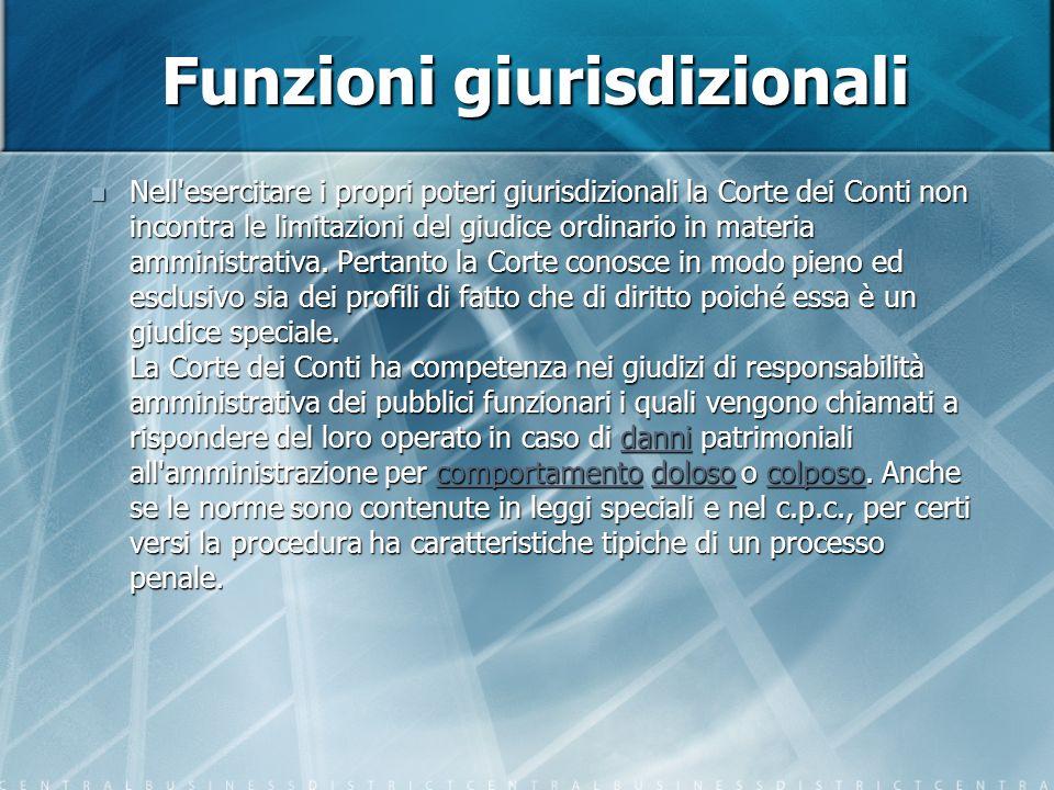 Funzioni giurisdizionali Nell esercitare i propri poteri giurisdizionali la Corte dei Conti non incontra le limitazioni del giudice ordinario in materia amministrativa.