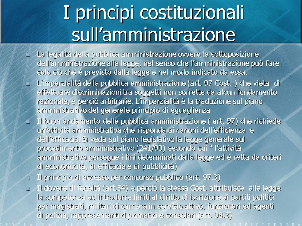 I principi costituzionali sullamministrazione La legalità della pubblica amministrazione ovvero la sottoposizione dellamministrazione alla legge, nel senso che lamministrazione può fare solo ciò che è previsto dalla legge e nel modo indicato da essa.