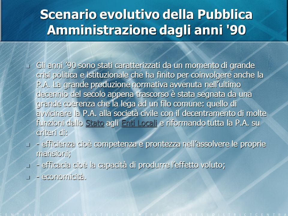 Scenario evolutivo della Pubblica Amministrazione dagli anni 90 Gli anni 90 sono stati caratterizzati da un momento di grande crisi politica e istituzionale che ha finito per coinvolgere anche la P.A.