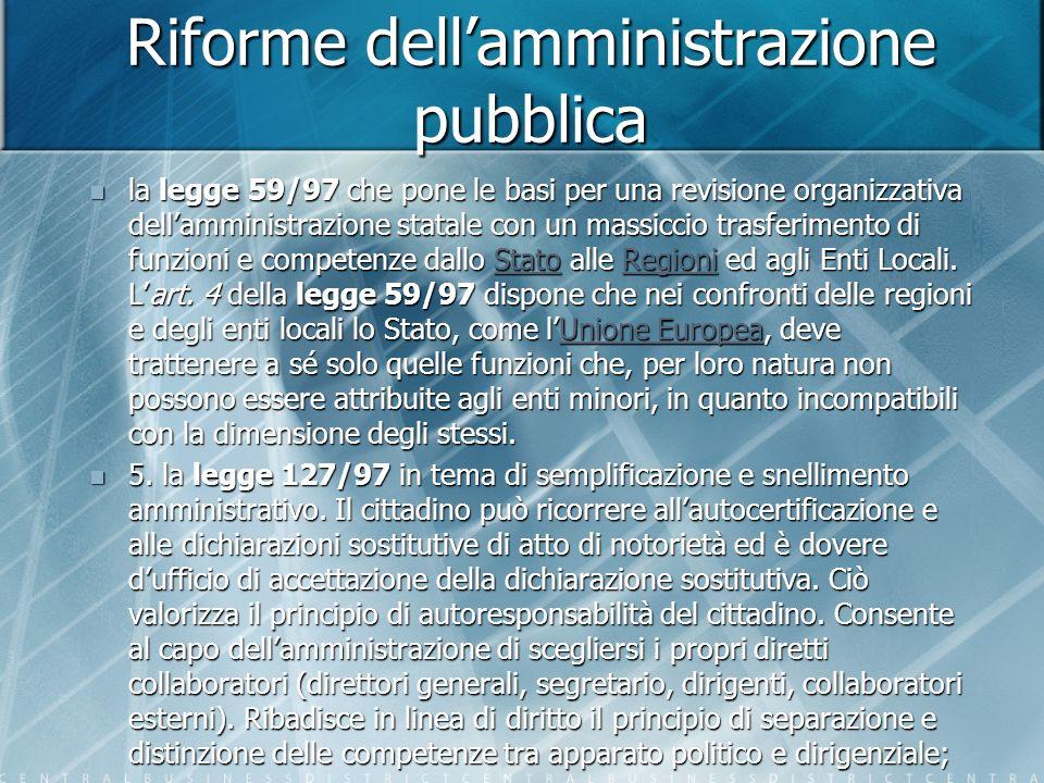 Riforme dellamministrazione pubblica la legge 59/97 che pone le basi per una revisione organizzativa dellamministrazione statale con un massiccio trasferimento di funzioni e competenze dallo Stato alle Regioni ed agli Enti Locali.