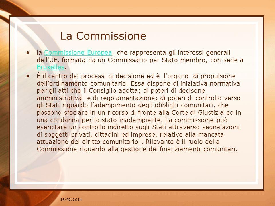 La Commissione la Commissione Europea, che rappresenta gli interessi generali dell'UE, formata da un Commissario per Stato membro, con sede a Bruxelle